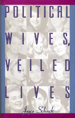 Political Wives, Veiled Lives: The Life and Times of the Political Wife (Hardback)