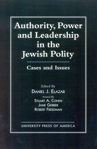 Authority, Power and Leadership in the Jewish Community: Cases and Issues - Jerusalem Center for Public Affairs/Center for Jewish Community Studies Series (Paperback)