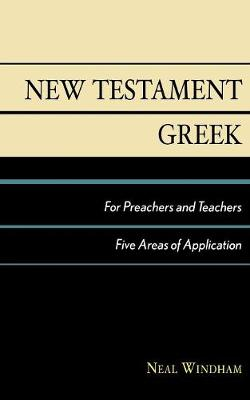 New Testament Greek for Preachers and Teachers: Five Areas of Application (Paperback)