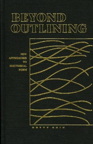 Beyond Outlining: New Approaches to Rhetorical Form (Paperback)