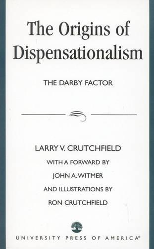 The Origins of Dispensationalism: the Darby Factor (Paperback)