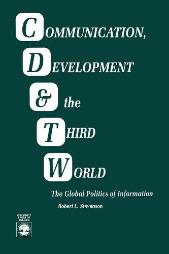 Communication, Development and the Third World: The Global Politics of Information (Paperback)