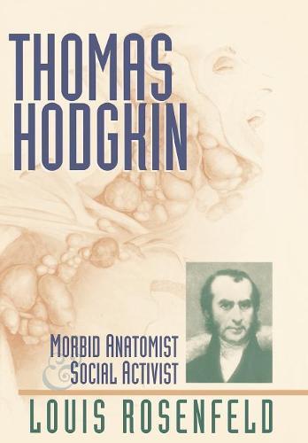 Thomas Hodgkin: Morbid Anatomist & Social Activist (Hardback)