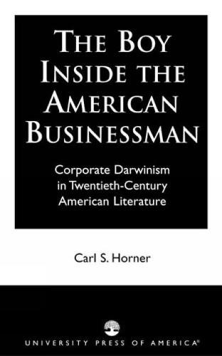 The Boy Inside the American Businessman: Corporate Darwinism in Twentieth-Century American Literature (Hardback)