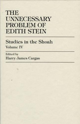 The Unnecessary Problem of Edith Stein - Studies in the Shoah Series 4 (Hardback)