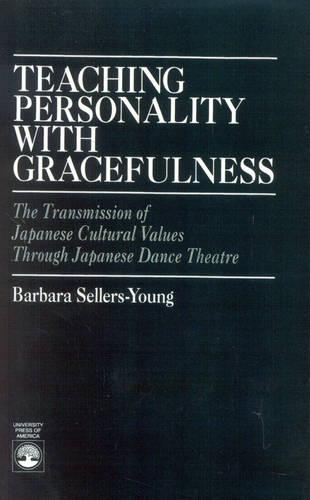 Teaching Personality With Gracefulness: The Transmission of Japanese Cultural Values Through Japanese Dance Theatre (Paperback)