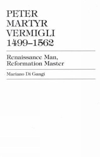 Peter Martyr Vermigli 1499-1562: Renaissance Man, Reformation Master (Paperback)