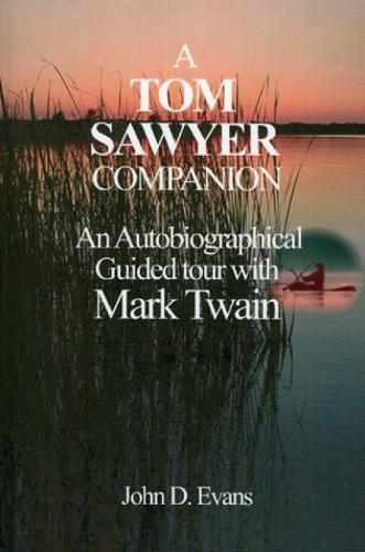 A Tom Sawyer Companion: An Autobiographical Guided Tour with Mark Twain (Hardback)