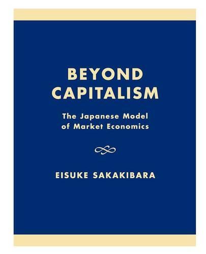 Beyond Capitalism: The Japanese Model of Market Economics (Hardback)