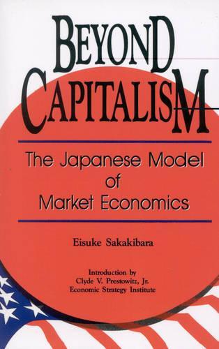 Beyond Capitalism: The Japanese Model of Market Economics (Paperback)