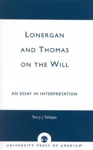 Lonergan and Thomas on the Will: An Essay in Interpretation (Hardback)