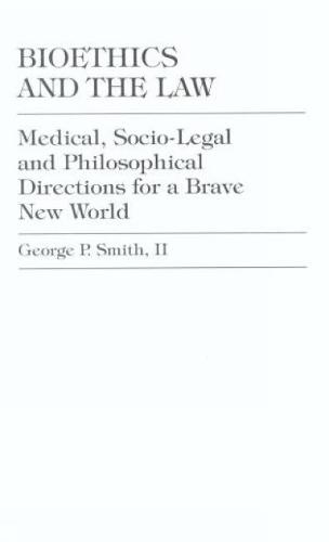 Bioethics and the Law: Medical, Socio-Legal and Philosophical Directions for a Brave New World (Paperback)