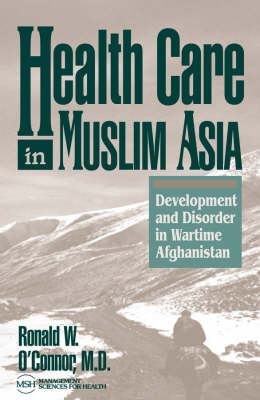 Health Care in Muslim Asia: Development and Disorder in Wartime Afghanistan (Paperback)