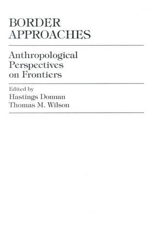 Border Approaches: Anthropological Perspectives on Frontiers (Hardback)