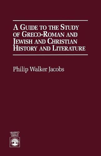 A Guide to the Study of Greco-Roman and Jewish: and Christian History and Literature (Paperback)