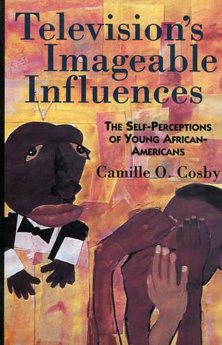 Television's Imageable Influences: The Self-perception of Young African-Americans (Hardback)