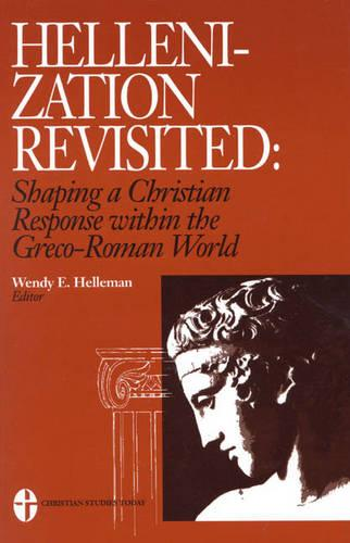 Hellenization Revisited: Shaping a Christian Response Within the Greco-Roman World (Paperback)