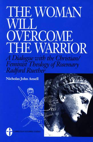 The Woman Will Overcome the Warrior: A Dialogue with the Christian/Feminist Theology of Rosemary Radford Ruether (Paperback)