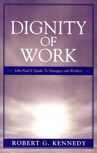 Dignity of Work: John Paul II Speaks to Managers and Workers (Paperback)