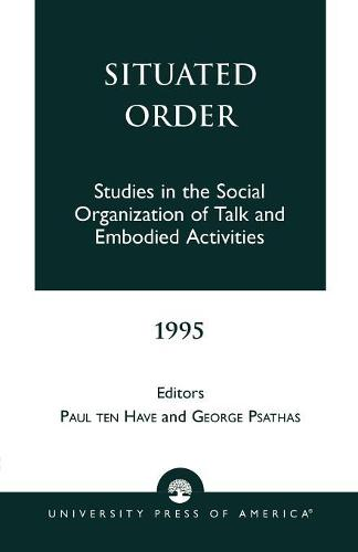 Situated Order: Studies in the Social Organization of Talk and Embodied Activities (Paperback)