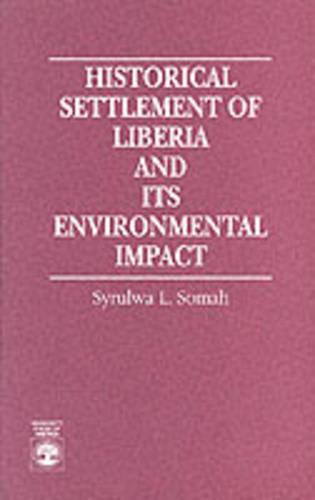 Historical Settlement of Liberia and its Environmental Impact (Paperback)