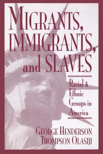 Migrants, Immigrants and Slaves: Racial and Ethnic Groups in America (Paperback)
