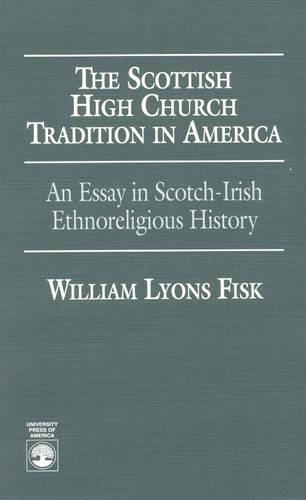 The Scottish High Church Tradition in America: An Essay in Scotch-Irish Ethnoreligious History (Hardback)