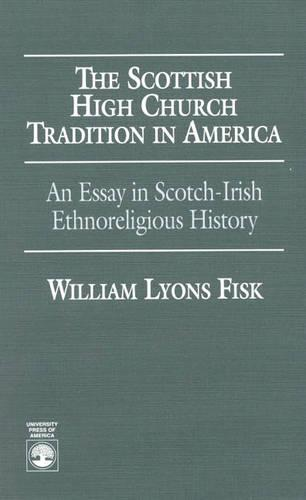 The Scottish High Church Tradition in America: An Essay in Scotch-Irish Ethnoreligious History (Paperback)