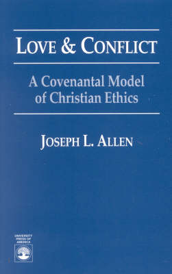 Love & Conflict: A Covenantal Model of Christian Ethics (Paperback)