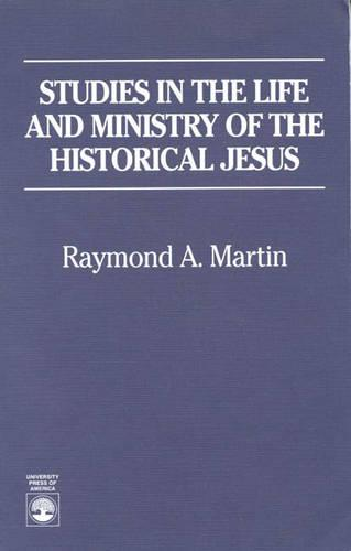 Studies in the Life and Ministry of the Historical Jesus (Hardback)