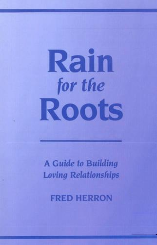 Rain for the Roots: A Guide to Building Loving Relationships (Paperback)