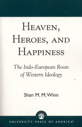 Heaven, Heroes and Happiness: The Indo-European Roots of Western Ideology (Paperback)