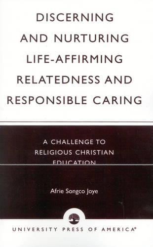 Discerning and Nurturing Life-affirming Relatedness and Responsible Caring: A Challenge to Religious Christian Education (Paperback)