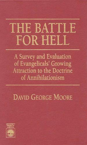 The Battle for Hell: A Survey and Evaluation of Evangelicals' Growing Attraction to the Doctrine of Annihilationism (Hardback)