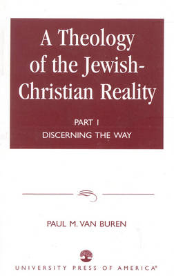 A Theology of the Jewish-Christian Reality: Part I: Discerning the Way (Paperback)