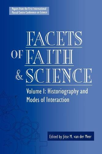 Facets of Faith and Science: Facets of Faith and Science Historiography and Modes of Interaction Volume I (Paperback)
