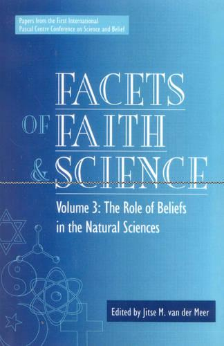 Facets of Faith and Science: Facets of Faith and Science The Role of Beliefs in the Natural Sciences Volume 3 (Paperback)