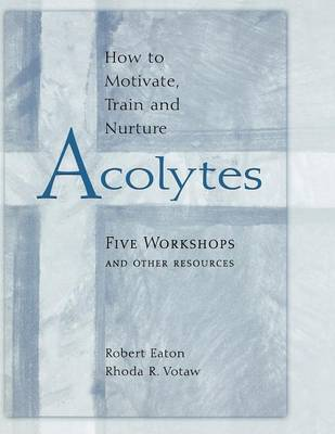 Hot to Motivate Train & Nurture Acolytes (Paperback)