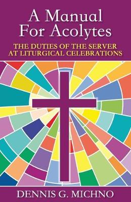 A Manual for Acolytes: The Duties of the Server at Liturgical Celebrations (Paperback)