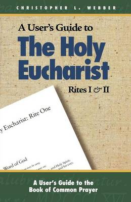 Users Guide: Holy Eucharist Rites I & II (Paperback)