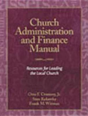 Church Administration and Finance Manual: Resources for Leading the Local Church (Paperback)