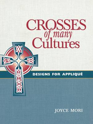 Crosses of Many Cultures: Designs for Applique (Paperback)