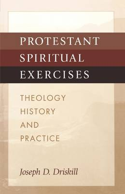 Protestant Spiritual Exercises: Theology, History, and Practice (Paperback)