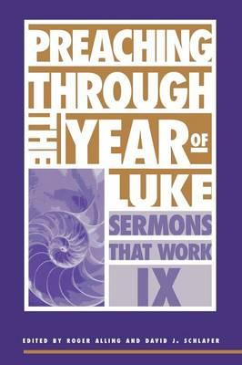 Preaching through the Year of Luke - Sermons that work S. 9 (Paperback)