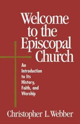 Welcome to the Episcopal Church: An Introduction to Its History, Faith, and Worship - Welcome to the Episcopal Church (Paperback)