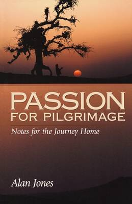 Passion for Pilgrimage: Notes for the Journey Home : Meditations on the Easter Mystery (Paperback)