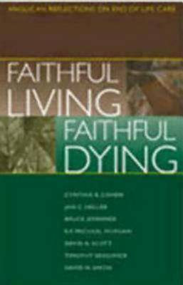 Faithful Living, Faithful Dying: Anglican Reflections on End of Life Care (Paperback)