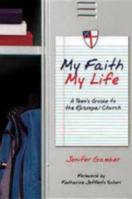 My Faith, My Life: A Teen's Guide to the Episcopal Church (Paperback)
