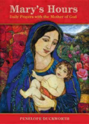 Mary's Hours: Daily Prayers with the Mother of God (Hardback)