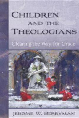 Children and the Theologians: Clearing the Way for Grace (Hardback)